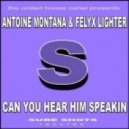 Antoine Montana & Felyx Lighter - Can You Hear Him Speakin (Club Edit)