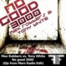 Max Robbers feat. Tony White - No Good 3000 ( DJ\'s From Mars Radio Edit )