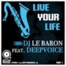 DJ Le Baron feat Deepvoice - Live Your Life (The Deepshakerz Nu Disco Rework)