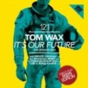 Tom Wax - It\'s Our Future (Lutzenkirchen Remix)