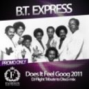 B.T. Express - Does It Feel Goog 2011 (DJ Flight Tribute to Disco Mix)