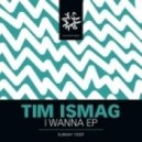 Tim Ismag - I Wanna (Mindscape Remix)