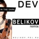 Dev - In the dark (dj Belikov Remix)