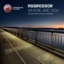 Aggressor - Where Are You (Matias Chilano Remix)