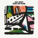 Cut Copy - Take Me Over (Mylo Remix)
