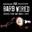 48K - Barb Wired (Bad Tango Remix)