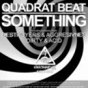 Quadrat Beat - Something (Destroyers & Aggres