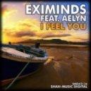 Eximinds Feat. Aelyn - I Feel You (Original Mix)