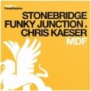 Stonebridge, Chris Kaeser, Funky Junction - MDF (Original Mix)