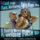 Pitbull feat. Marc Anthony - Rain Over Me (DJ Dmitriy Nema & Dj Welldone Mash up )