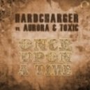Hardcharger Vs Aurora And Toxic - Once Upon A Time (Emanuele Braveri Remix)