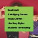 Deadmau5 & Wolfgang Gartner Meets LMFAO - Like Sexy Rights (Ruslanio Tarr Bootleg)