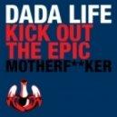 Dada Life - Kick Out The Epic Motherfucker (Flikhau5 Edit)