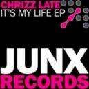 Chrizz Late - It's My Life (Original Mix)
