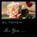 El Totem - For You ....