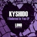 Kyshido - I Believed In You