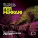 Fer Ferrari - Im Coming To London (Sebastian Davidson Remix)