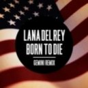 Lana Del Rey - Born To Die (Gemini Remix)