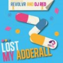DJ Red, Revolvr - Lost My Adderall (Original Mix)
