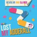 DJ Red, Revolvr - Lost My Adderall (Original Mix)