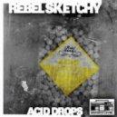 Rebel Sketchy - Acid Drops (Original Mix)