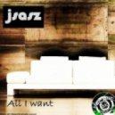J Sasz - All I Want (Original Mix)