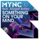 MYNC, Abigail Bailey - Something On Your Mind  (R3hab Remix)