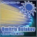 Dmitriy Bulakov - Above The Moon (Original Mix)
