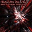 Sue Cho, Revolvr - Who\'s Gonna Save Us (Original Mix)