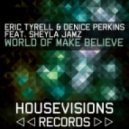 Eric Tyrell and Denice Perkins - World Of Make Believe (feat. Sheyla Jamz) (Original Mix)