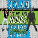 Steve Aoki & Zuper Blahq - Im In The House (R3hab\'s Surrender Remix)