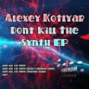 Alexey Kotlyar - Dont Kill The Synth (Orignal Mix)