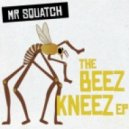 Mr Squatch - The Beez Kneez