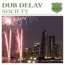 Dub Delay - Society (Orginal Mix)