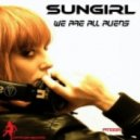 Sungirl - We Are All Aliens