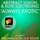 Abstract Vision & Elite Electronic - Always Exotic (Original Mix)