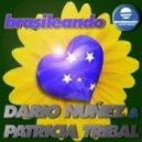 Dario Nunez & Patricia Tribal - Brasileando (Original Mix)