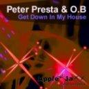 Peter Presta & O.B - Get Down In My House (O.B Lakotas Dub Mix)