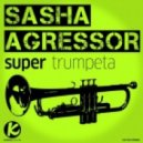 Sasha Agressor - Super Trompeta (Original Mix)