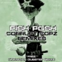 PISH POSH - CORRUPT COPZ (UNKNOWN DUBSTEP REMIX)
