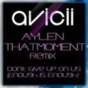 Avicii - Dont Give Up On Us (Enough Is Enough) (Aylen & ThatMoment Remix)