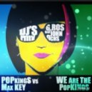 Popkings vs Max Key  - We are the PopKings (DJ G.Ros feat John Ochs RMX)