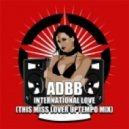 ADBB - International Love (This Miss Lover Uptempo Mix)