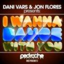 Dani Vars and Jon Flores - I Wanna Dance With You (Original Mix)