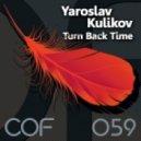 Yaroslav Kulikov - Turn Back Time