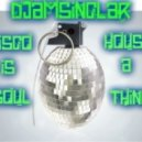 DJamSinclar - Disco House is a Soul Thing
