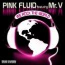 Pink Fluid - We Rock The World Ft. Mr. V (Original Mix)