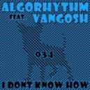 Algorhythm feat. Vangosh - I Don\'t Know How (Beto Dias & Felipe Wrechiski Remix)