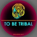 GROOVEBOSS - TO BE TRIBAL