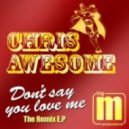 Chris Awesome - Don't Say You Love Me